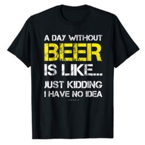 A Day Without Beer - Funny Beer Lover Gift Tee Shi
